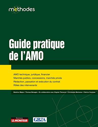 Guide pratique de l'AMO: AMO technique, juridique, financier - Marchés publics, concessions, marchés privés - Rédaction, par GB2A Avocats