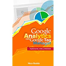 Google Analytics con Google Tag Manager: Implementa, mide y diviértete (Spanish Edition)