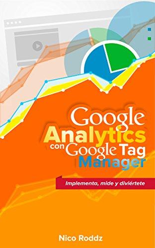 Google Analytics con Google Tag Manager: Implementa, mide y diviértete por Nico Roddz