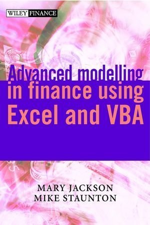 Advanced Modelling in Finance Using Excel and VBA (The Wiley Finance Series) by Jackson, Mary, Staunton, Mike Published by John Wiley & Sons (2001)