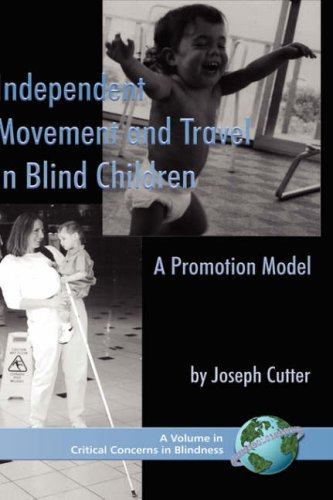 Independent Movement and Travel in Blind Children: A Promotion Model (Hc) (Critical Concerns in Blindness)