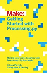Getting Started with Processing.py: Making Interactive Graphics with Python's Processing Mode (Make:) by Allison Parrish (2016-05-29)