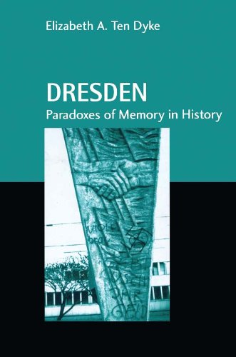 Dresden: Paradoxes of Memory in History (Studies in Anthropology and History) por Elizabeth A. Ten Dyke