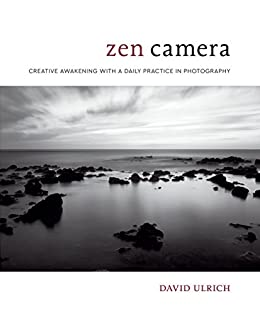 Zen Camera: Creative Awakening with a Daily Practice in Photography (English Edition) van [Ulrich, David]