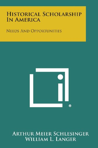 Historical Scholarship in America: Needs and Opportunities - Schlesinger Classic Collection