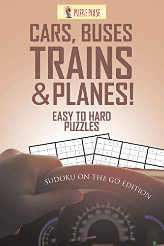 Cars, Buses, Trains & Planes! Easy To Hard Puzzles : Sudoku On The Go Edition