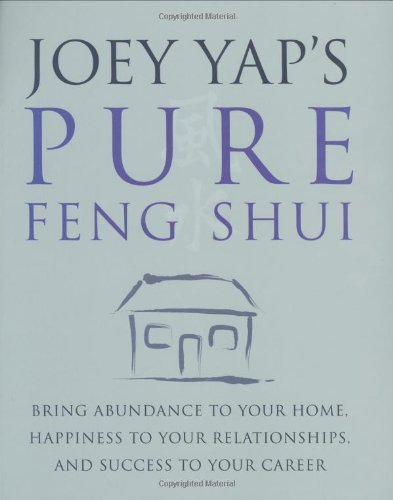 Joey Yap's Pure Feng Shui: Bring Abundance to Your Home, Happiness to Your Relationships, and Success to Your Career by Joey Yap (2008-09-01) par Joey Yap
