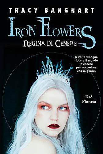 Iron Flowers. Regina di cenere di [Banghart, Tracy]