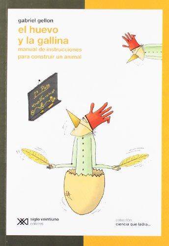 El huevo y la gallina: Manual de instrucciones para construir un animal (Ciencia que ladra) por Gabriel Gellon