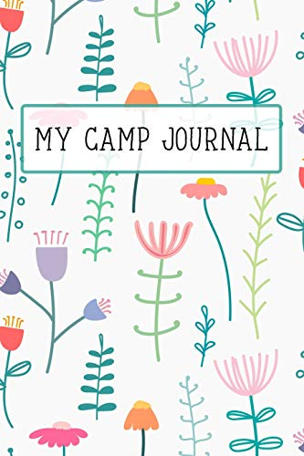 My Camp Journal: A Fun Journal for Girls to remember every moment of their incredible adventures at Camp! Beautiful Floral Cover (Trunk Floral)