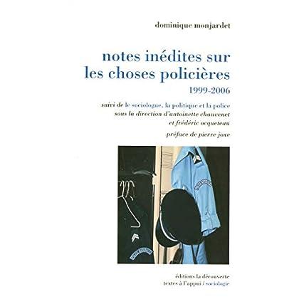 Notes inédites sur les choses policières, 1999-2006