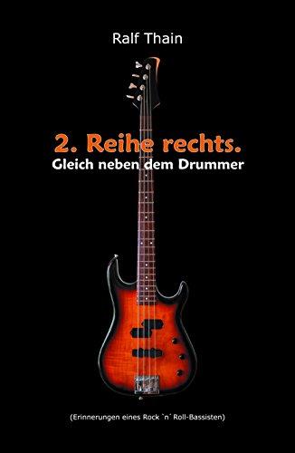 2. Reihe rechts. Gleich neben dem Drummer!: (Erinnerungen eines Rock 'n' Roll-Bassisten) (Verstärker Usa)