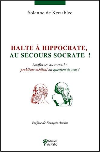 Halte à Hippocrate, au secours Socrate ! : Souffrance au travail : problème médical ou question de sens ?