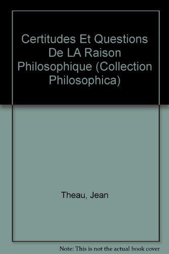 Certitudes et questions de la raison philosophique