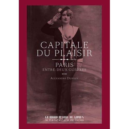 Capitale du plaisir : Paris ,entre deux guerres