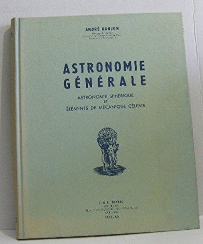 Astronomie générale astronomie sphérique et éléments de mécanique céleste par Danjon André