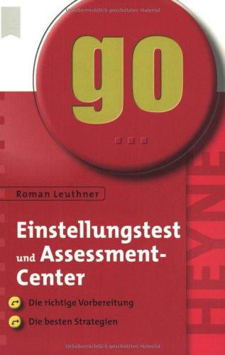 Einstellungstest und Assessment-Center: Die richtige Vorbereitung - die besten Strategien