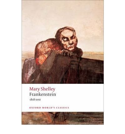 Frankenstein or the Modern Prometheus: The 1818 Text [ FRANKENSTEIN OR THE MODERN PROMETHEUS: THE 1818 TEXT ] by Shelley, Mary Wollstonecraft (Author) May-01-2009 [ Paperback ]