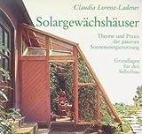 Solargewächshäuser. Theorie und Praxis der passiven Sonnenenergienutzung