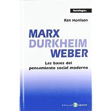 Marx, Durkheim, Weber: Las Bases Del Pensamiento Social Moderno / the Foundations of Modern Social Thought (Sociologías)