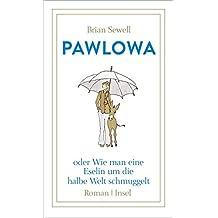 Pawlowa: oder Wie man eine Eselin um die halbe Welt schmuggelt