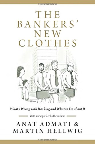 The Bankers' New Clothes: What's Wrong with Banking and What to Do about It por Anat Admati