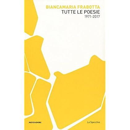 Tutte Le Poesie (1971-2017)