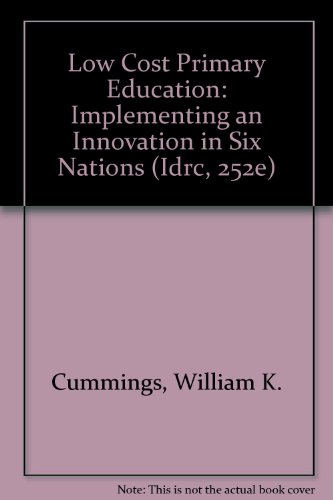 Low Cost Primary Education: Implementing an Innovation in Six Nations (Idrc, 252E)