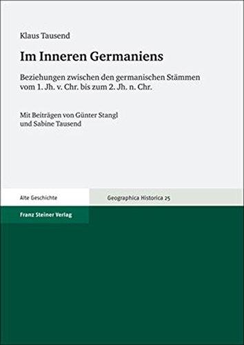 Im Inneren Germaniens: Beziehungen zwischen den germanischen Stämmen vom 1. Jh. v. Chr. bis zum 2. Jh. n. Chr. (Geographica Historica, Band 25)