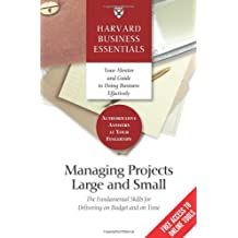 Harvard Business Essentials Managing Projects Large and Small: The Fundamental Skills for Delivering on Budget and on Time
