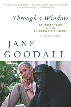 Through a Window: My Thirty Years with the Chimpanzees of Gombe by [Goodall, Jane]