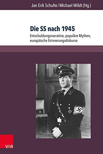 Die SS nach 1945: Entschuldungsnarrative, populäre Mythen, europäische Erinnerungsdiskurse (Berichte und Studien, Band 76)