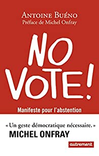 No vote ! Manifeste pour l'abstention par Antoine Buéno
