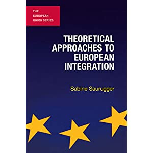 Theoretical Approaches to European Integration (The European Union Series) (English Edition)