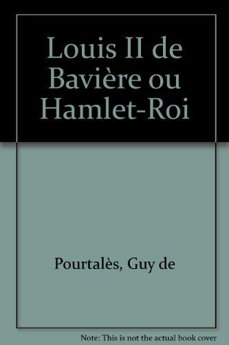 Louis II de Bavière : Hamlet-Roi
