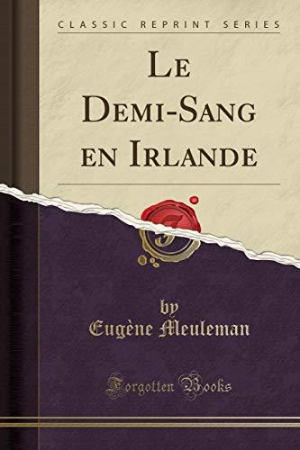 Le Demi-Sang En Irlande (Classic Reprint) par Eug'ne Meuleman