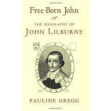 Free-Born John: A Biography Of John Lilburne