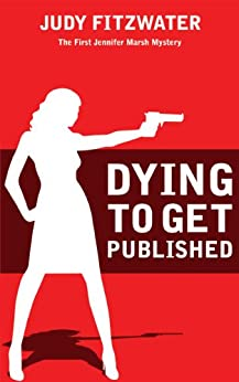 Dying to Get Published (The Jennifer Marsh Mysteries Book 1) (English Edition) de [Fitzwater, Judy]