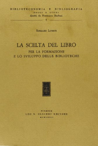 La scelta del libro per la formazione e lo sviluppo delle biblioteche (Biblioteconomia e bibliogr. Saggi studi) por Rinaldo Lunati