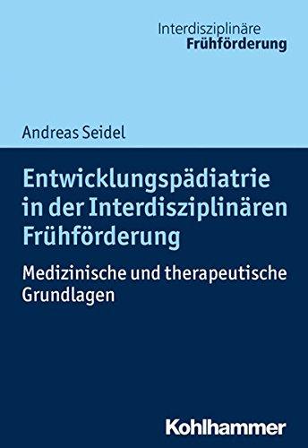 Entwicklungspädiatrie in der Interdisziplinären Frühförderung: Medizinische und therapeutische Grundlagen (Interdisziplinäre Frühförderung)