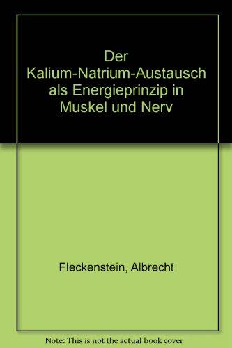 Der Kalium-Natrium-Austausch als Energieprinzip in Muskel und Nerv