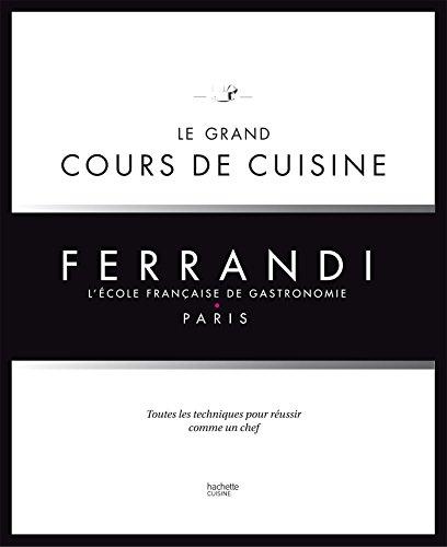 Le grand cours de cuisine FERRANDI: L'école française de gastronomie par Collectif