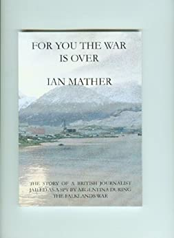 For You The War Is Over by [Mather, Ian]