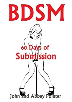 BDSM 60 Days of Submission by [Pointer, John, Pointer, Abbey]