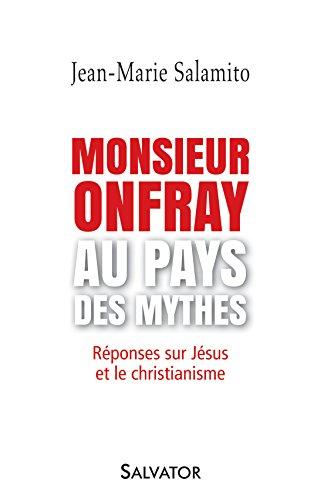 Monsieur Onfray au pays des mythes: Rponses sur Jsus et le christianisme