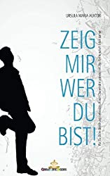 ZEIG MIR WER DU BIST! Das total andere Beziehungsbuch. Revolutionär und praktikabel!