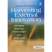 Harvesting External Innovation: Managing External Relationships and Intellectual Property