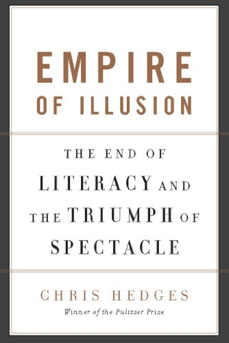 Empire of Illusion: The End of Literacy and the Triumph of Spectacle (English Edition) por Chris Hedges