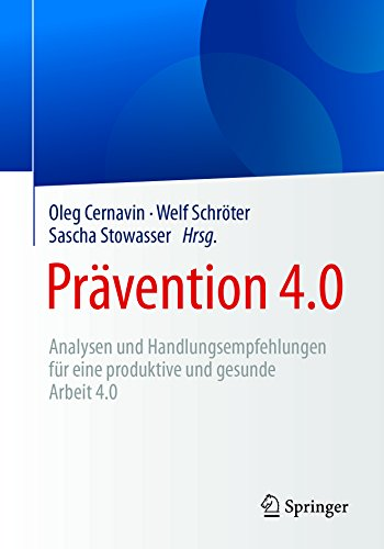 Prävention 4.0: Analysen und Handlungsempfehlungen für eine produktive und gesunde Arbeit 4.0