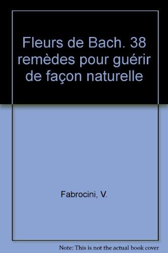 Fleurs de Bach. 38 remdes pour gurir de faon naturelle
